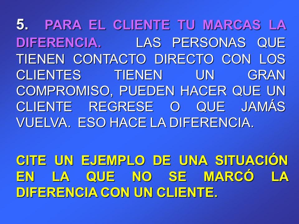 5. PARA EL CLIENTE TU MARCAS LA DIFERENCIA