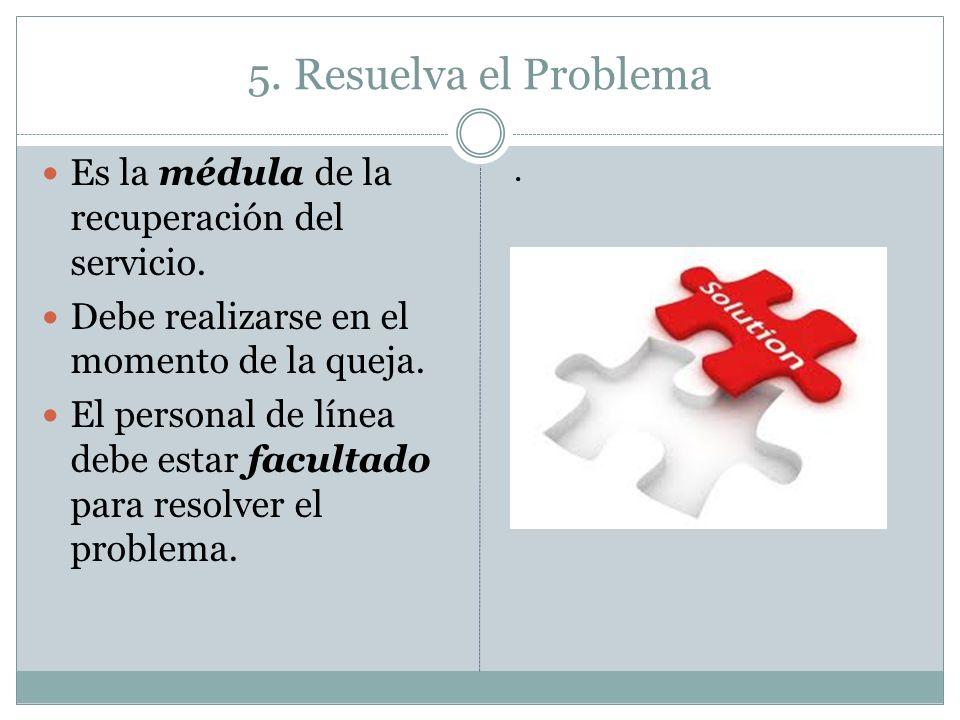 5. Resuelva el Problema Es la médula de la recuperación del servicio.