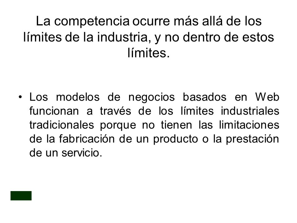 La competencia ocurre más allá de los límites de la industria, y no dentro de estos límites.