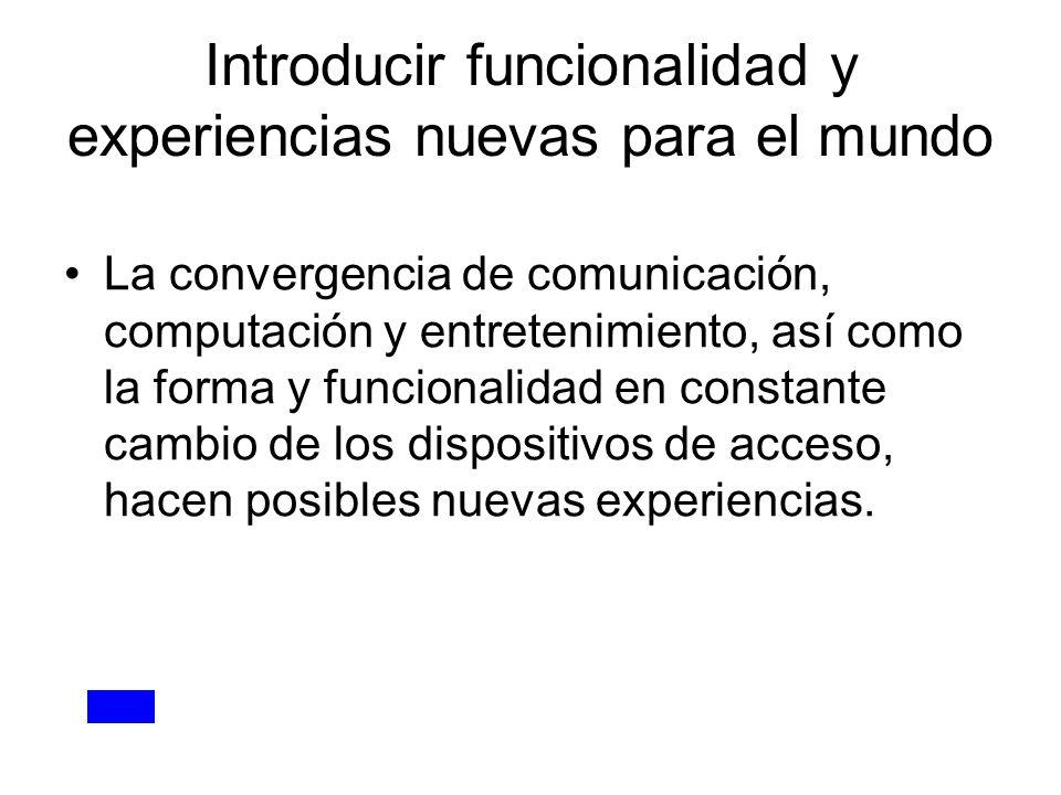 Introducir funcionalidad y experiencias nuevas para el mundo