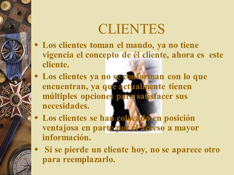 CLIENTES Los clientes toman el mando, ya no tiene vigencia el concepto de él cliente, ahora es este cliente.