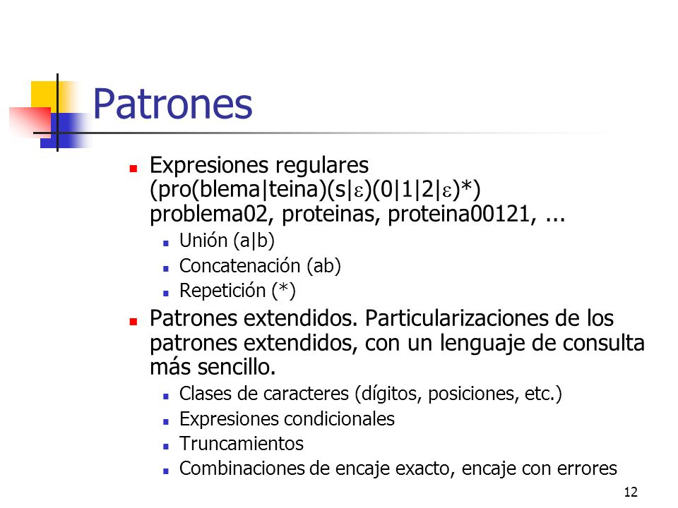 Patrones Expresiones regulares (pro(blema|teina)(s|)(0|1|2|)*) problema02, proteinas, proteina00121, ...