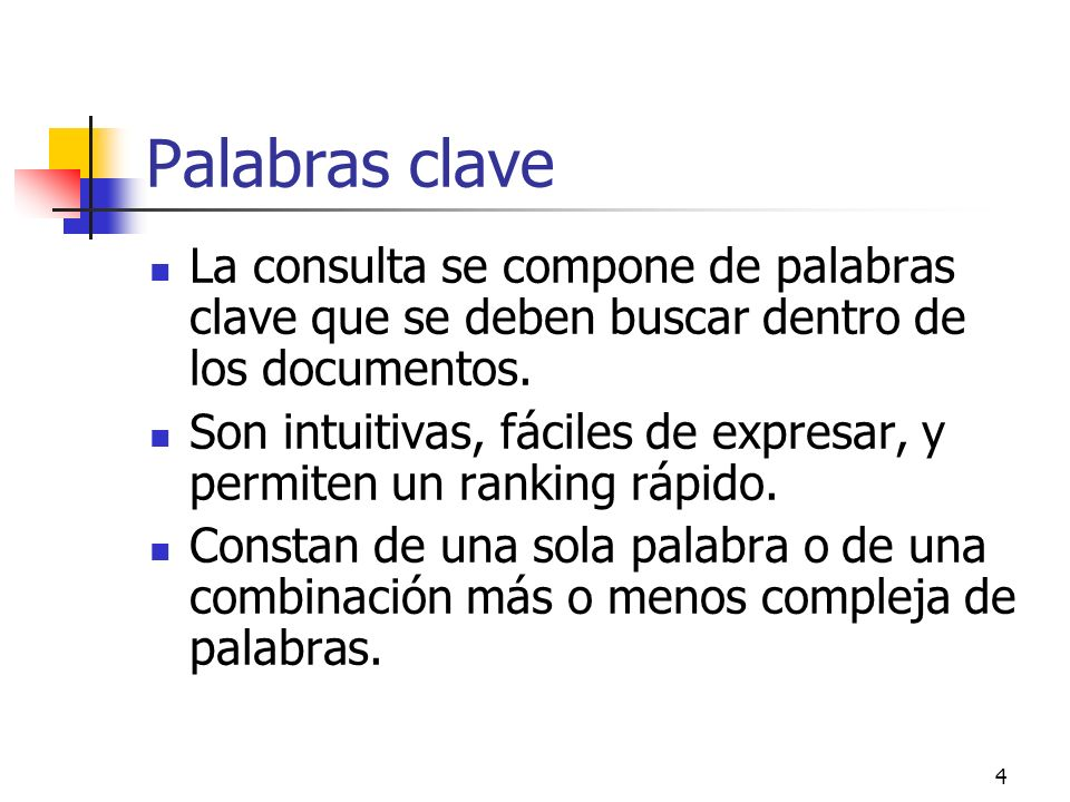 Palabras claveLa consulta se compone de palabras clave que se deben buscar dentro de los documentos.