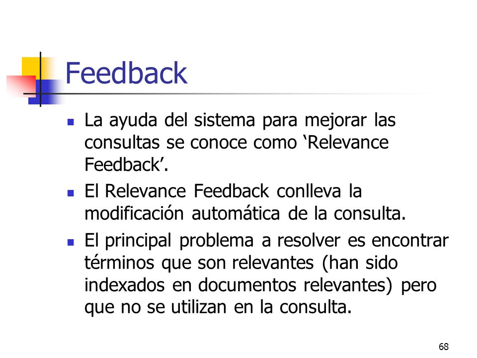 FeedbackLa ayuda del sistema para mejorar las consultas se conoce como 'Relevance Feedback'.