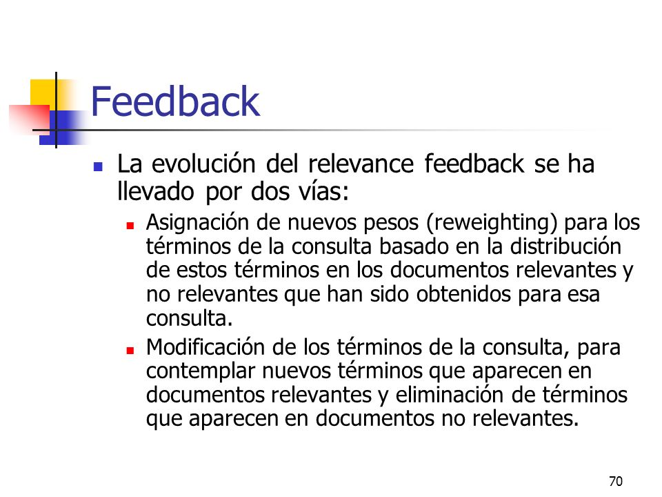 Feedback La evolución del relevance feedback se ha llevado por dos vías: