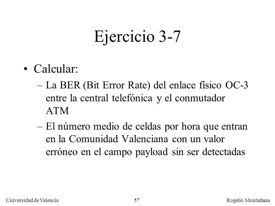 La Capa de Enlace Ejercicio 3-7. Calcular: La BER (Bit Error Rate) del enlace físico OC-3 entre la central telefónica y el conmutador ATM.