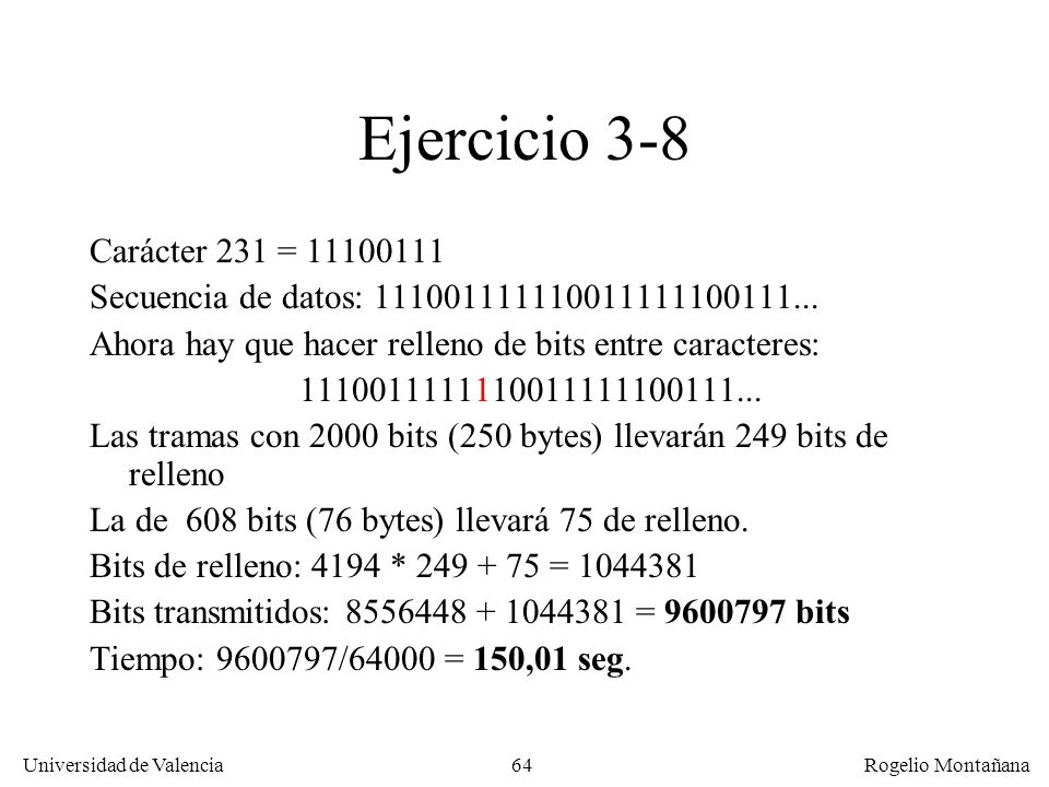 La Capa de Enlace Ejercicio 3-8. Carácter 231 = 11100111. Secuencia de datos: 111001111110011111100111...
