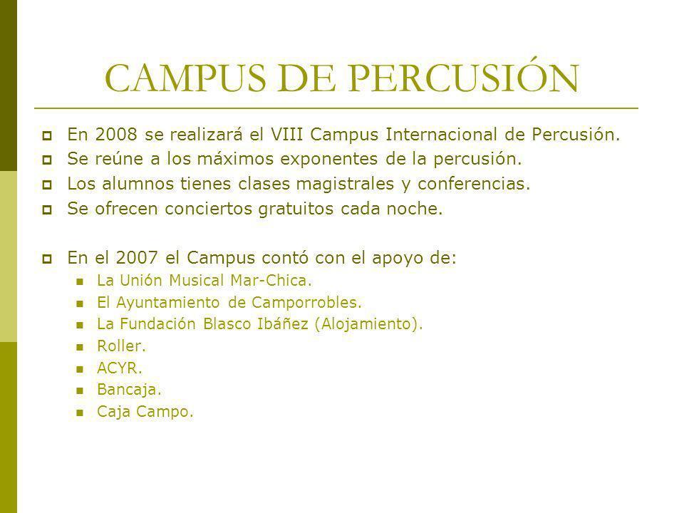 CAMPUS DE PERCUSIÓN En 2008 se realizará el VIII Campus Internacional de Percusión. Se reúne a los máximos exponentes de la percusión.