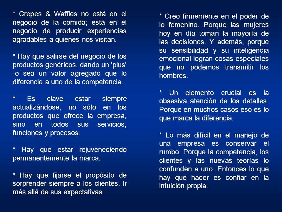 * Crepes & Waffles no está en el negocio de la comida; está en el negocio de producir experiencias agradables a quienes nos visitan.