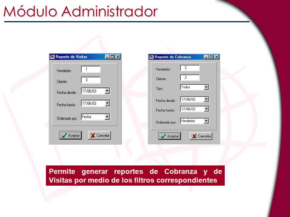 Módulo Administrador Permite generar reportes de Cobranza y de Visitas por medio de los filtros correspondientes.