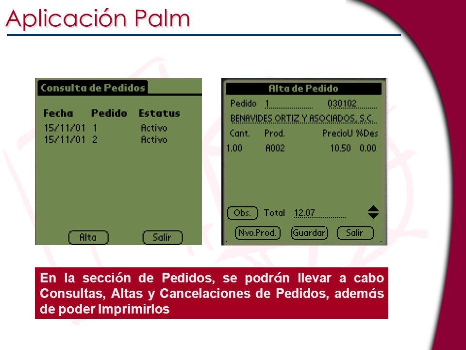 Aplicación Palm En la sección de Pedidos, se podrán llevar a cabo Consultas, Altas y Cancelaciones de Pedidos, además de poder Imprimirlos.