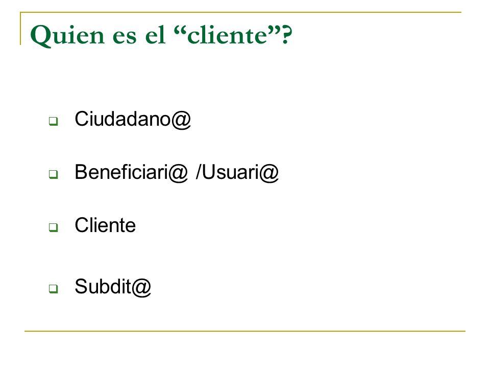 Quien es el cliente Ciudadano@ Beneficiari@ /Usuari@ Cliente