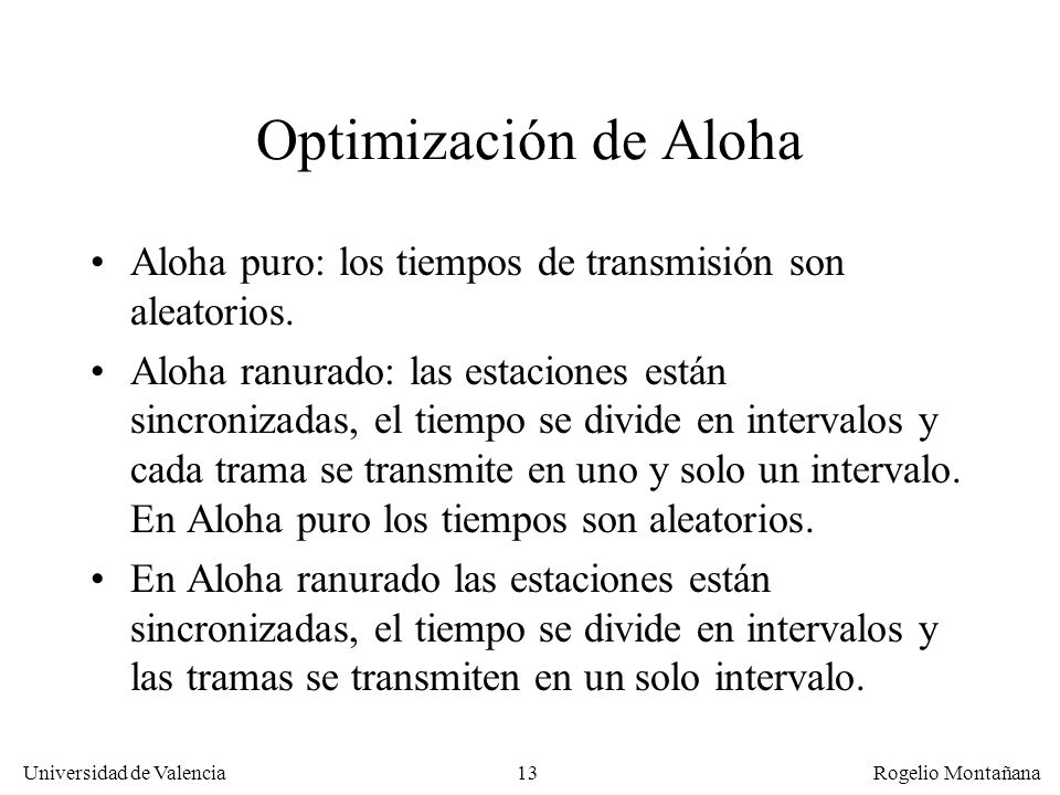 Redes Locales Optimización de Aloha. Aloha puro: los tiempos de transmisión son aleatorios.