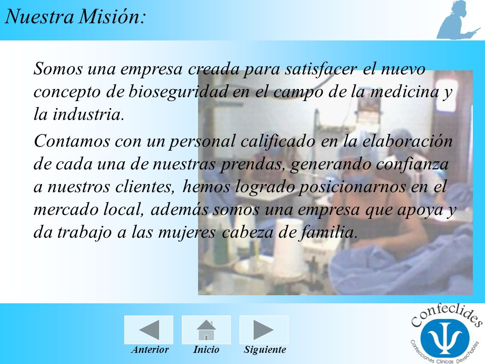 Nuestra Misión:Somos una empresa creada para satisfacer el nuevo concepto de bioseguridad en el campo de la medicina y la industria.