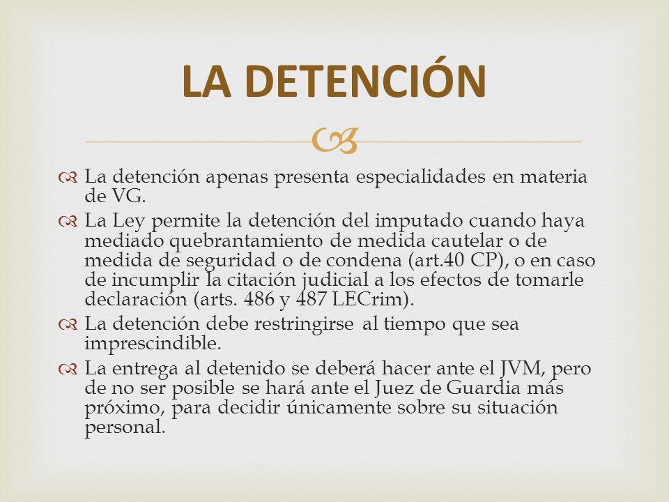 LA DETENCIÓN La detención apenas presenta especialidades en materia de VG.