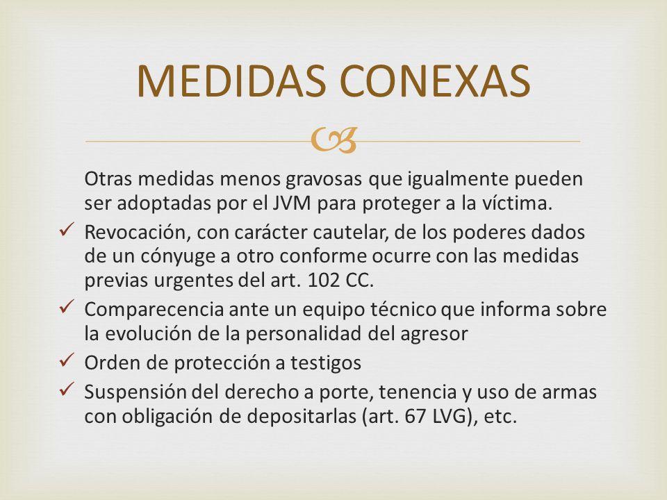MEDIDAS CONEXAS Otras medidas menos gravosas que igualmente pueden ser adoptadas por el JVM para proteger a la víctima.