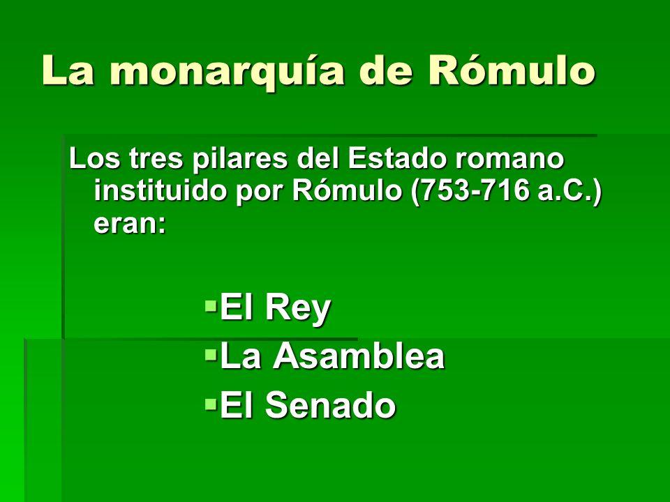 La monarquía de Rómulo El Rey La Asamblea El Senado