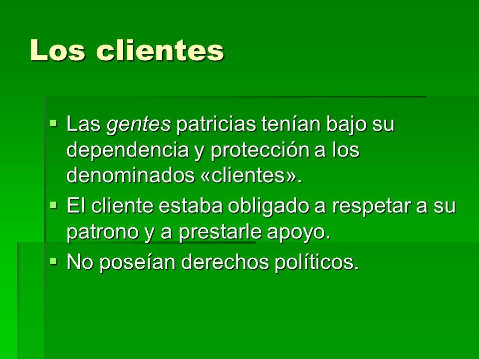 Los clientes Las gentes patricias tenían bajo su dependencia y protección a los denominados «clientes».