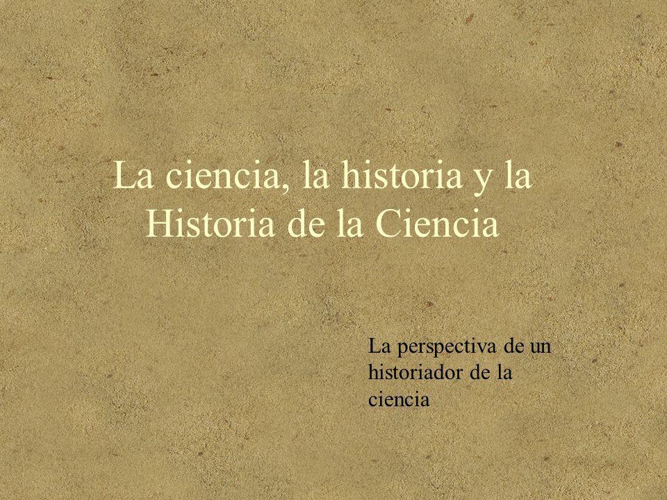 La ciencia, la historia y la Historia de la Ciencia