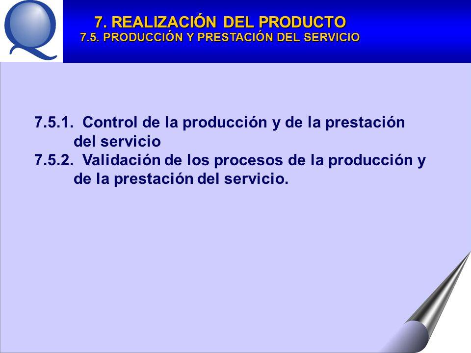 7. REALIZACIÓN DEL PRODUCTO 7.5. PRODUCCIÓN Y PRESTACIÓN DEL SERVICIO
