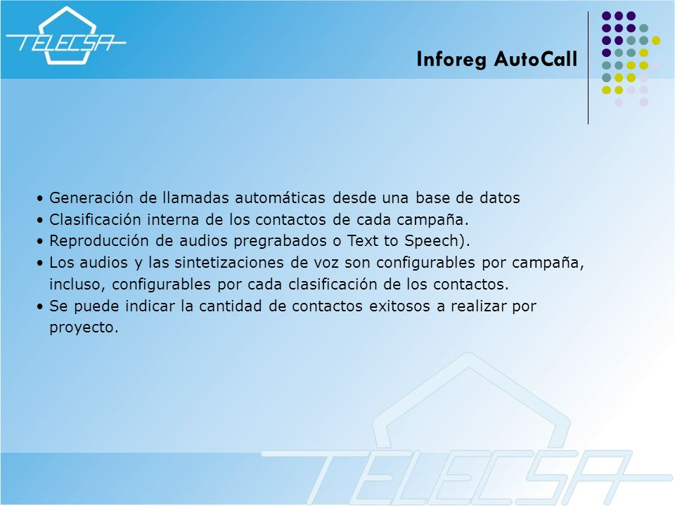 Inforeg AutoCall Generación de llamadas automáticas desde una base de datos. Clasificación interna de los contactos de cada campaña.