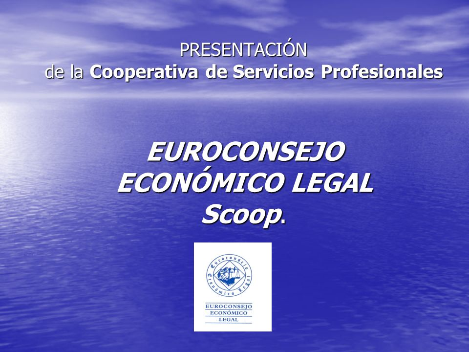 PRESENTACIÓN de la Cooperativa de Servicios Profesionales EUROCONSEJO ECONÓMICO LEGAL Scoop.
