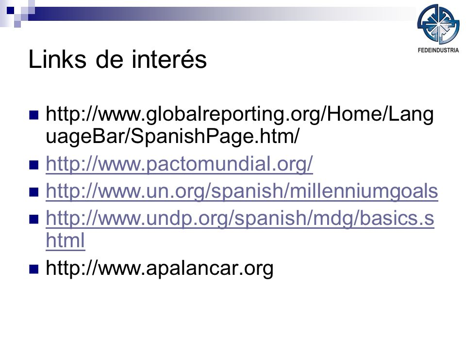 Links de interés http://www.globalreporting.org/Home/LanguageBar/SpanishPage.htm/ http://www.pactomundial.org/