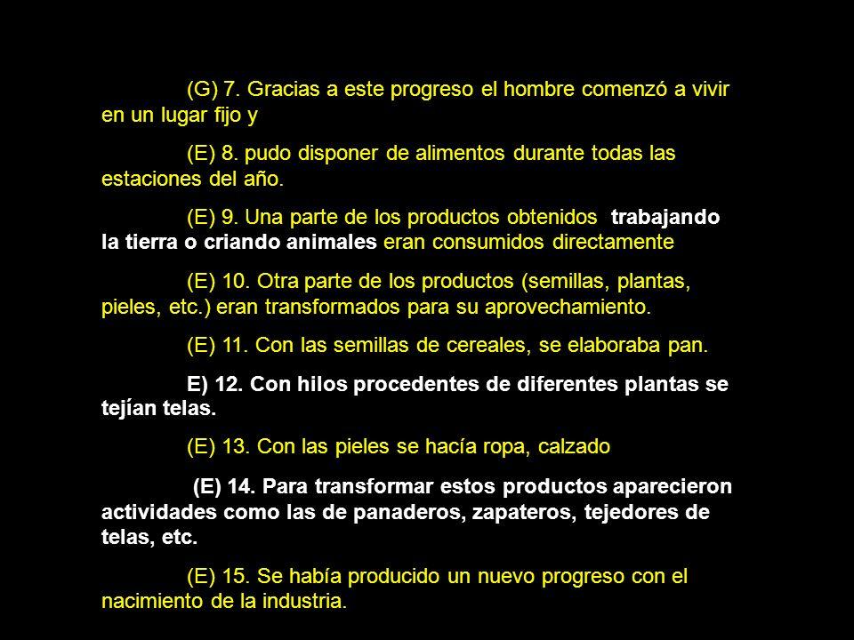 (G) 7. Gracias a este progreso el hombre comenzó a vivir en un lugar fijo y