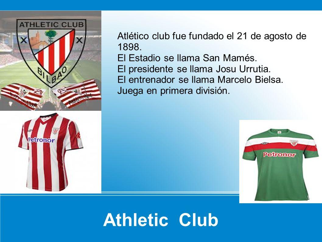 Athletic Club Atlético club fue fundado el 21 de agosto de 1898.