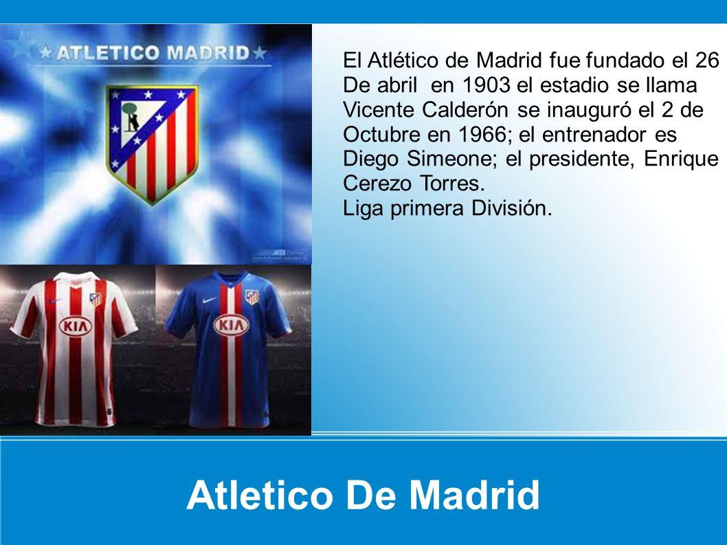 Atletico De Madrid El Atlético de Madrid fue fundado el 26