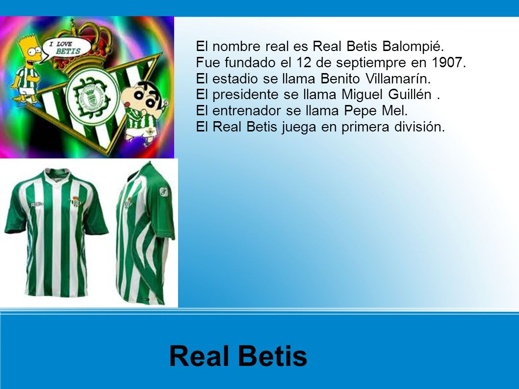 Real Betis El nombre real es Real Betis Balompié.