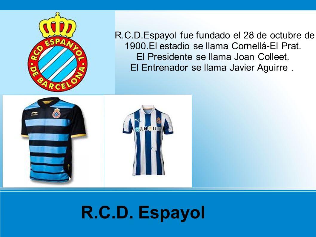 R.C.D. Espayol R.C.D.Espayol fue fundado el 28 de octubre de