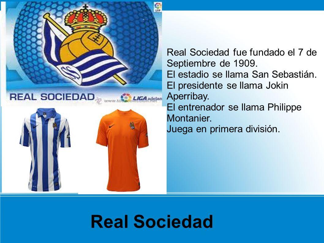 Real Sociedad Real Sociedad fue fundado el 7 de Septiembre de 1909.