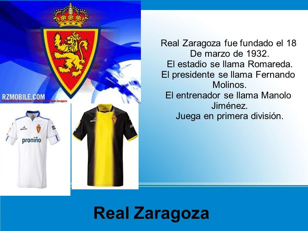 Real Zaragoza Real Zaragoza fue fundado el 18 De marzo de 1932.