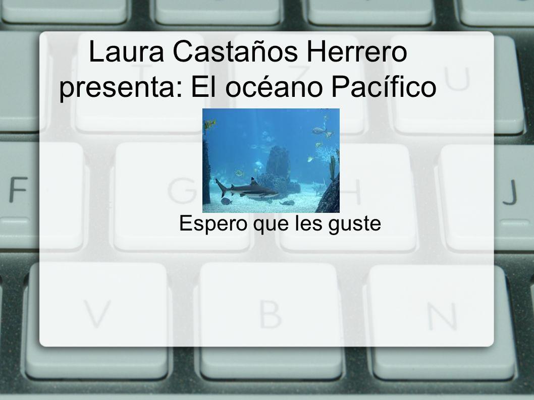 Laura Castaños Herrero presenta: El océano Pacífico