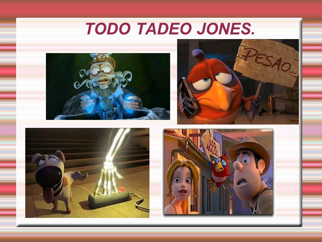TODO TADEO JONES.