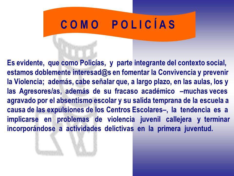 C O M O P O L I C Í A S Es evidente, que como Policías, y parte integrante del contexto social,