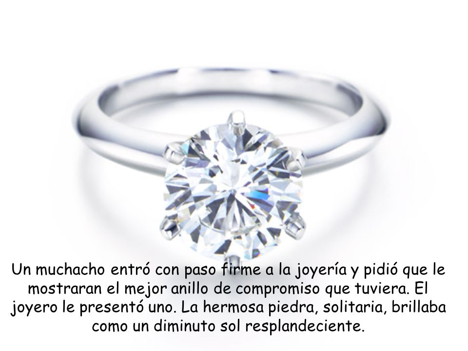 Un muchacho entró con paso firme a la joyería y pidió que le mostraran el mejor anillo de compromiso que tuviera.