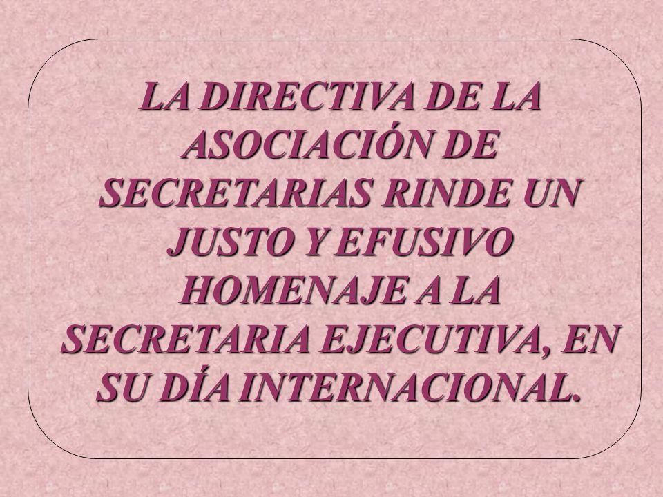 LA DIRECTIVA DE LA ASOCIACIÓN DE SECRETARIAS RINDE UN JUSTO Y EFUSIVO HOMENAJE A LA SECRETARIA EJECUTIVA, EN SU DÍA INTERNACIONAL.