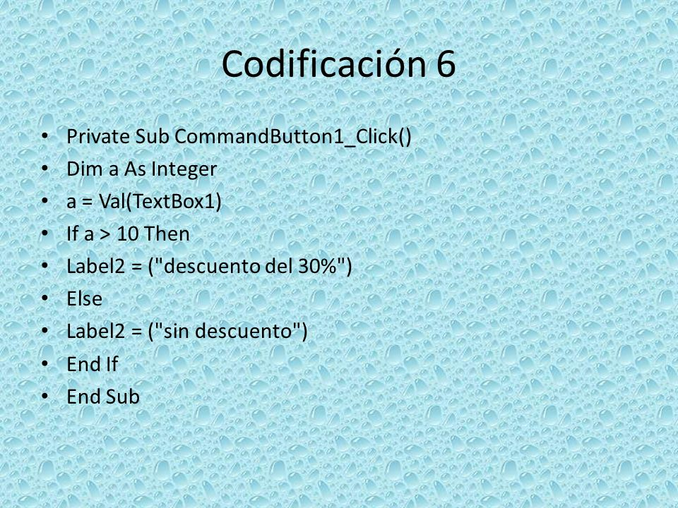 Codificación 6 Private Sub CommandButton1_Click() Dim a As Integer