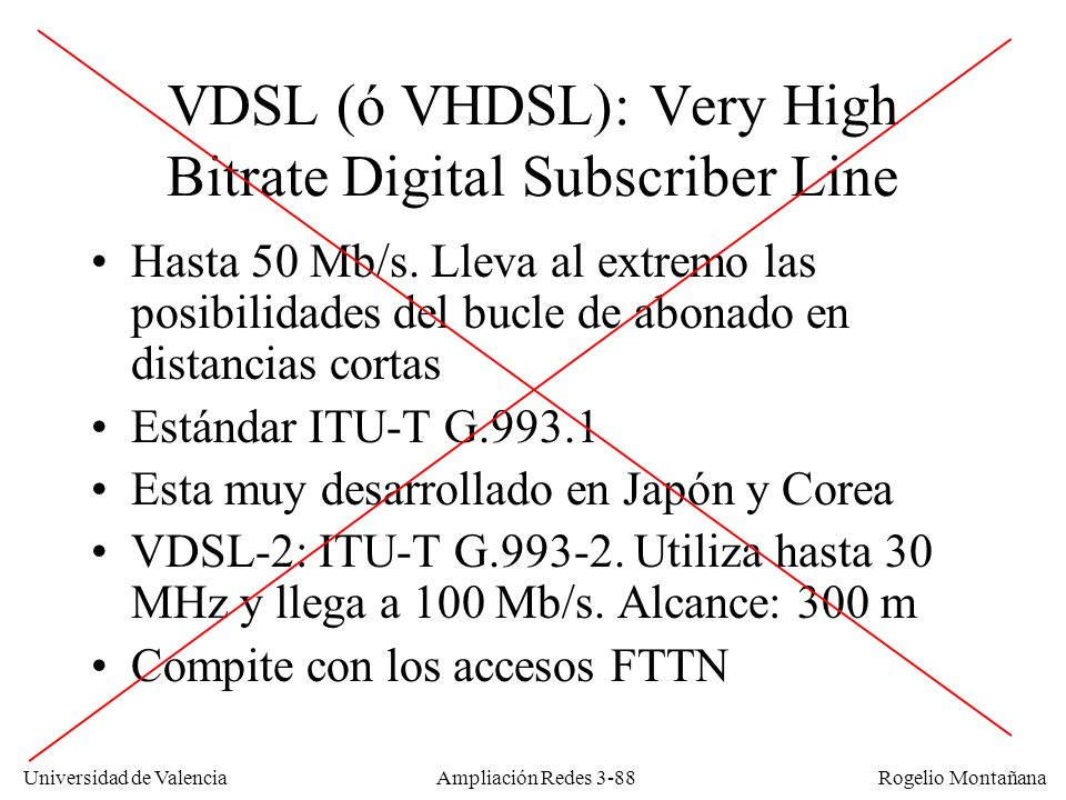 VDSL (ó VHDSL): Very High Bitrate Digital Subscriber Line
