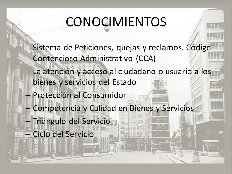 CONOCIMIENTOS Sistema de Peticiones, quejas y reclamos. Código Contencioso Administrativo (CCA)