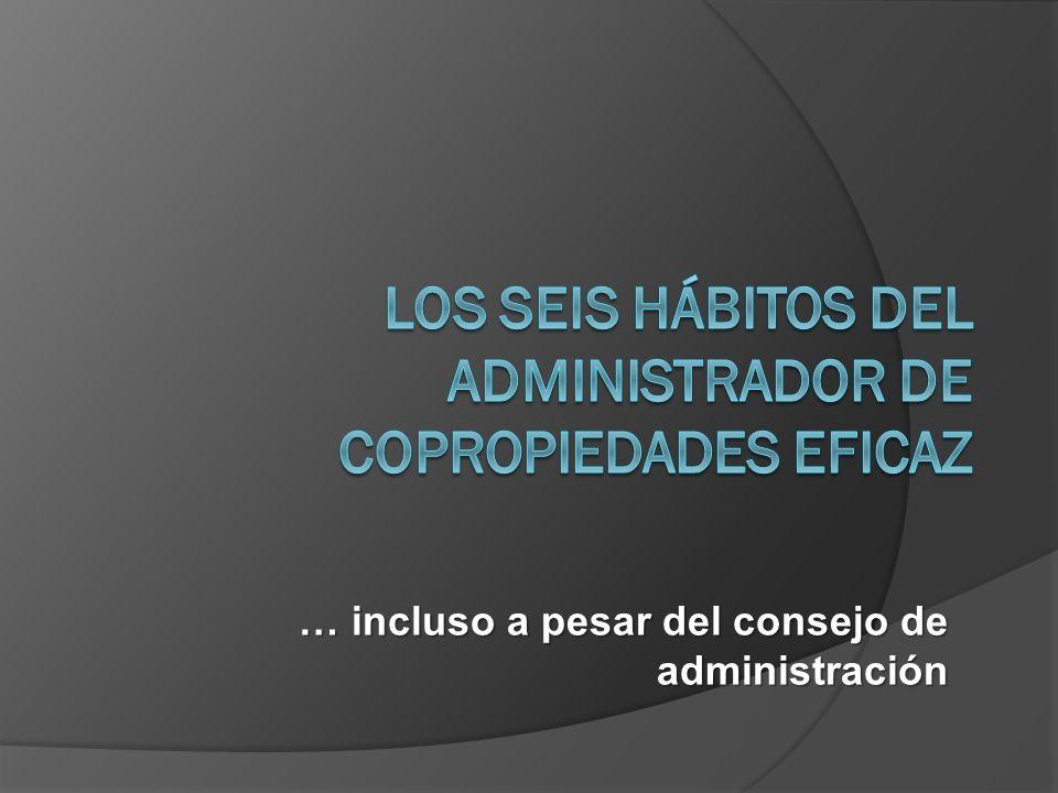 Los seis hábitos del administrador de copropiedades eficaz