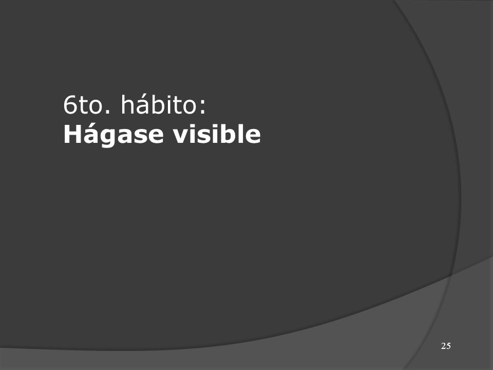 6to. hábito: Hágase visible 25