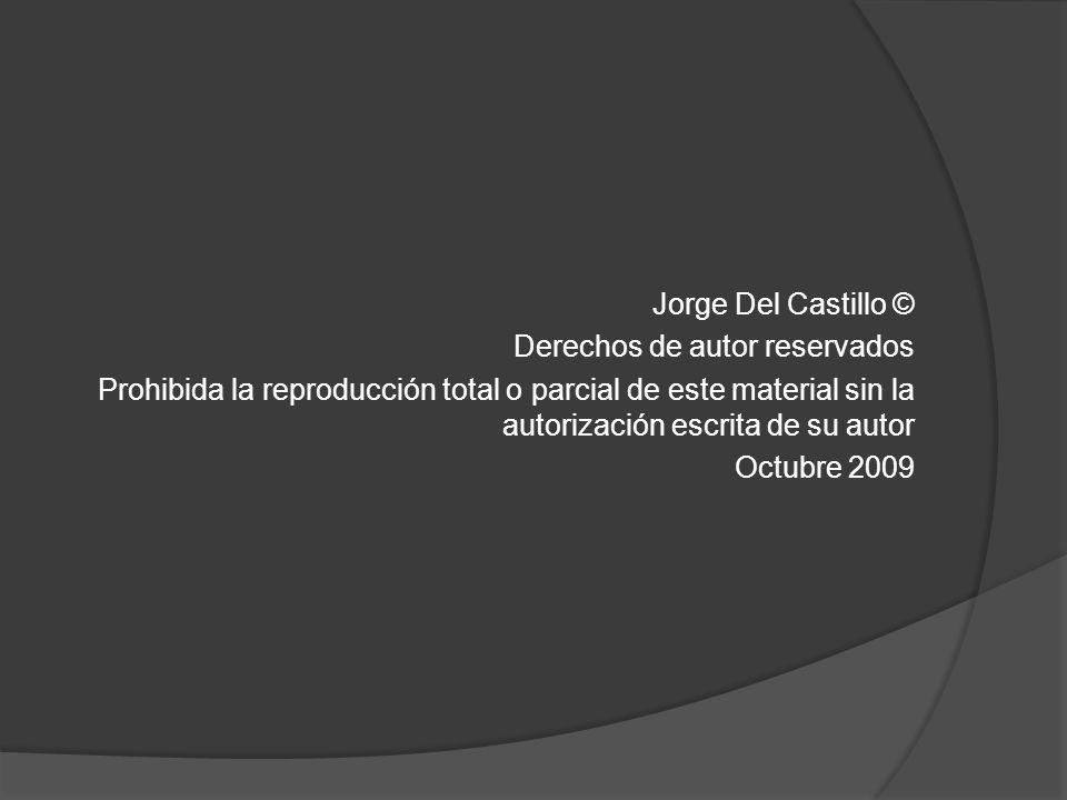 Jorge Del Castillo © Derechos de autor reservados Prohibida la reproducción total o parcial de este material sin la autorización escrita de su autor Octubre 2009