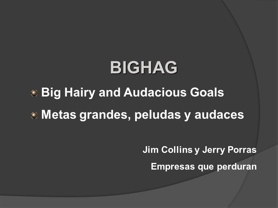 BIGHAG Big Hairy and Audacious Goals Metas grandes, peludas y audaces