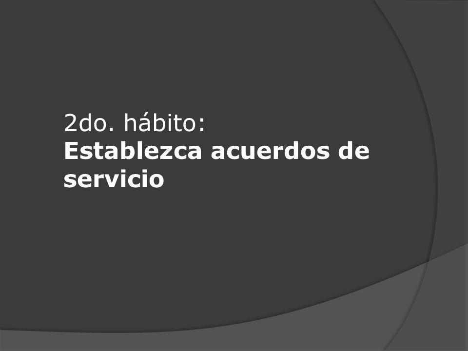 2do. hábito: Establezca acuerdos de servicio