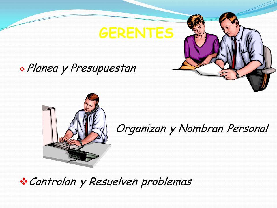 GERENTES Organizan y Nombran Personal Controlan y Resuelven problemas