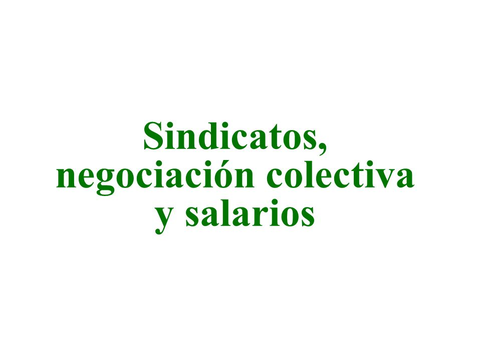 Sindicatos, negociación colectiva y salarios