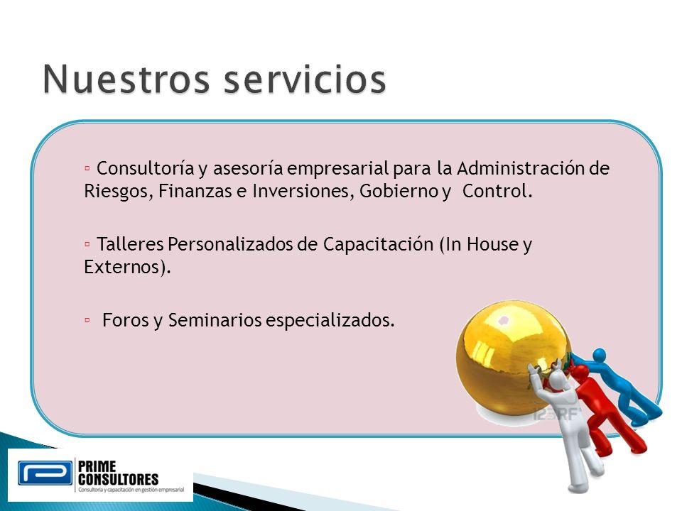 Nuestros servicios Consultoría y asesoría empresarial para la Administración de Riesgos, Finanzas e Inversiones, Gobierno y Control.